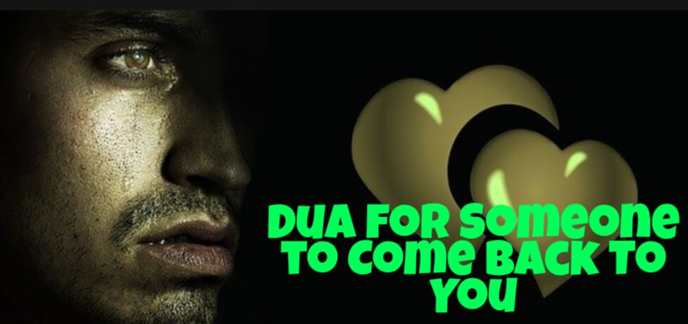 This is the dua for someone come back to you in your life permanently