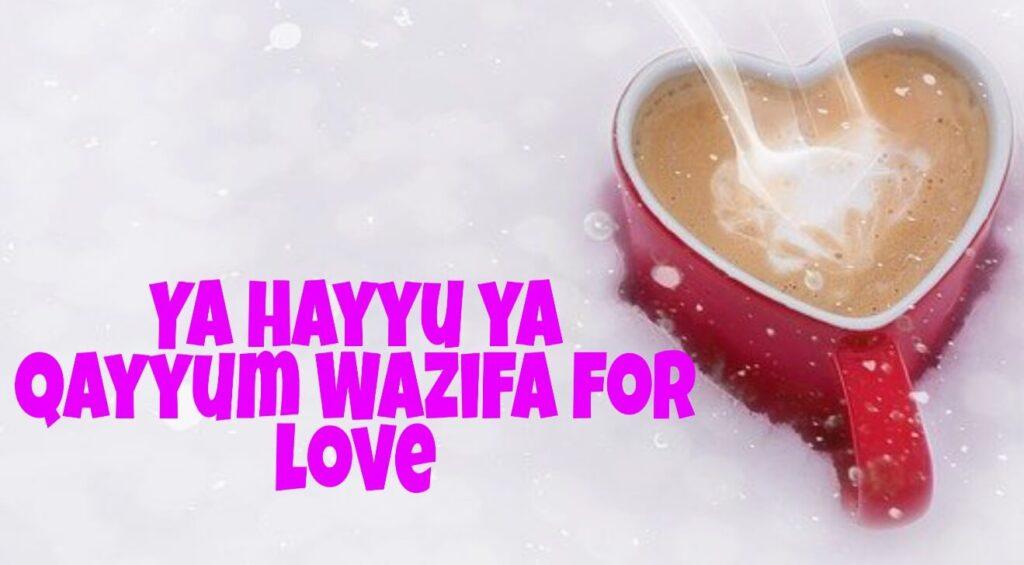 This is the complete article about Ya hayyu ya qayyum Wazifa for love