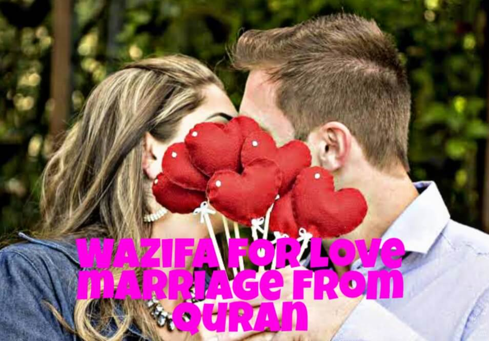 Wazifa for love marriage from Quran helps those couples who wants to do love marriage