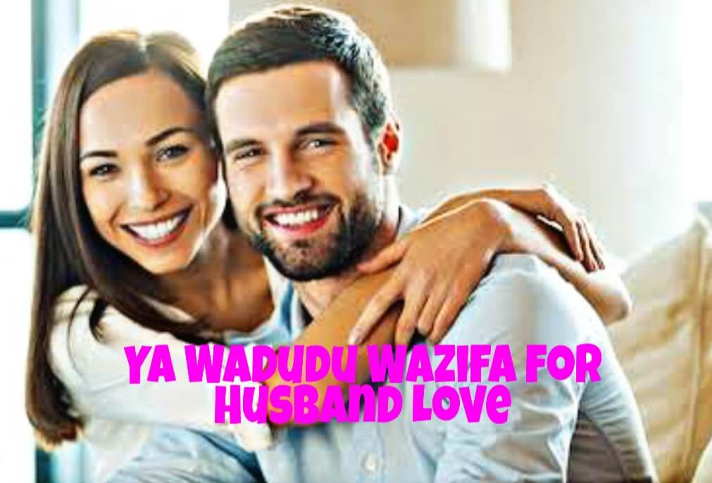 Ya Wadudu Wazifa for Husband Love helps husband and wife to get the love again